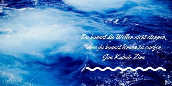 Du kannst die Wellen nicht stoppen, aber du kannst lernen zu surfen. Jon Kabat- Zinn